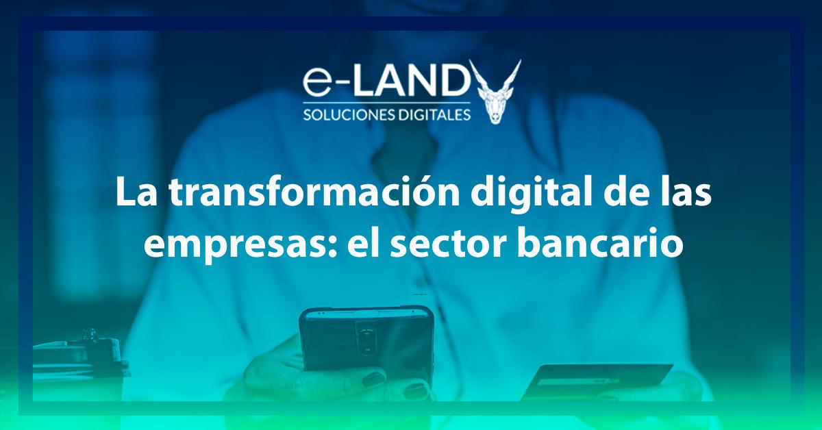 Transformación digital sector bancario con e-LAND